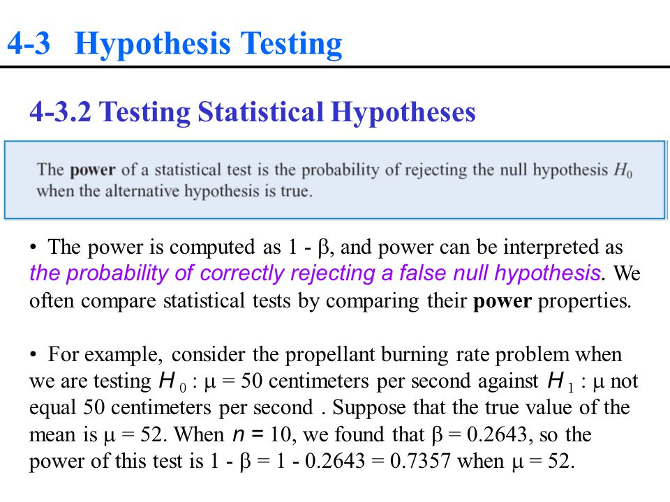 4-3 Hypothesis Testing Testing Statistical Hypotheses The power is computed as 1 - , and power can be interpreted as the probability of correctly rejecting a false null hypothesis.