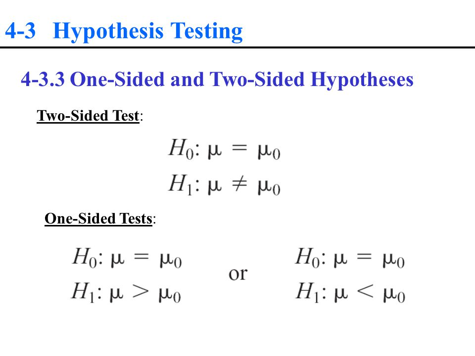 4-3 Hypothesis Testing One-Sided and Two-Sided Hypotheses Two-Sided Test: One-Sided Tests: