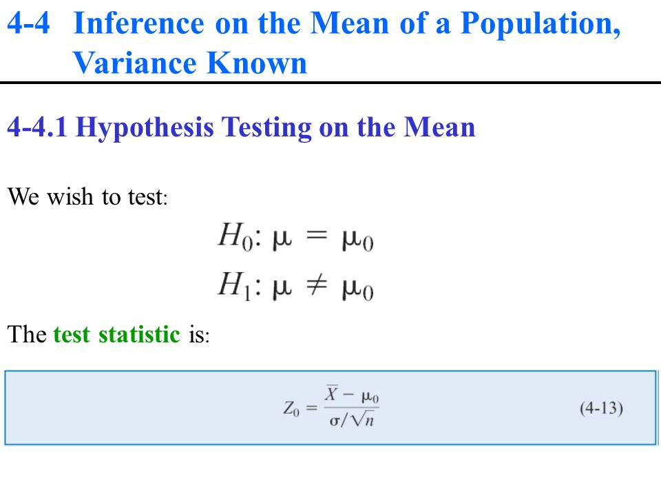 4-4 Inference on the Mean of a Population, Variance Known Hypothesis Testing on the Mean We wish to test : The test statistic is :