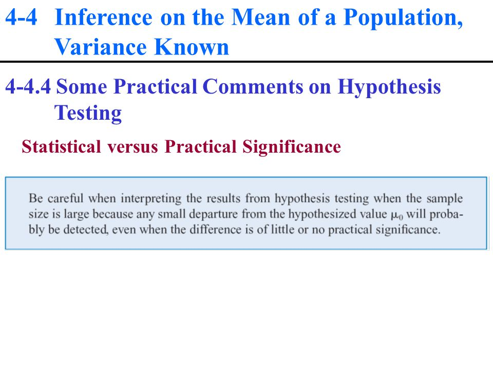 4-4 Inference on the Mean of a Population, Variance Known Some Practical Comments on Hypothesis Testing Statistical versus Practical Significance