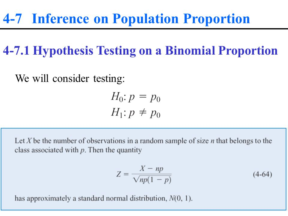 4-7 Inference on Population Proportion Hypothesis Testing on a Binomial Proportion We will consider testing: