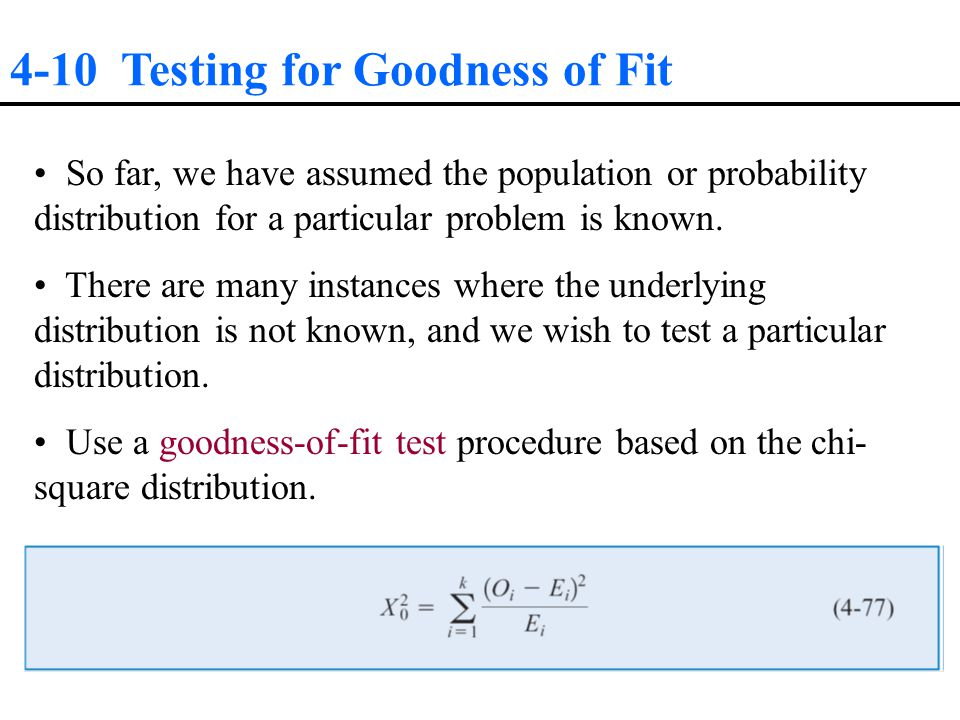 4-10 Testing for Goodness of Fit So far, we have assumed the population or probability distribution for a particular problem is known.