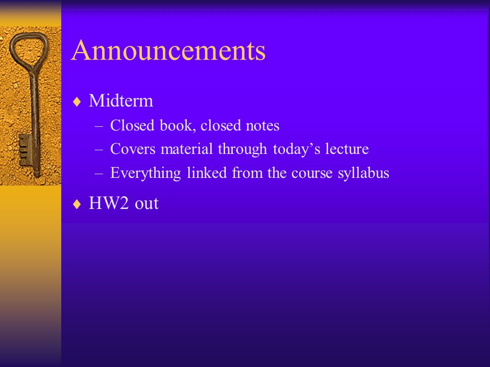 Announcements  Midterm –Closed book, closed notes –Covers material through today's lecture –Everything linked from the course syllabus  HW2 out