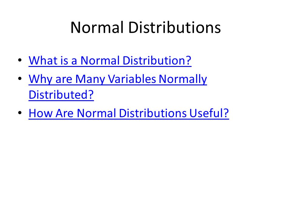 Normal Distributions What is a Normal Distribution.