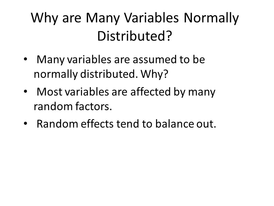 Why are Many Variables Normally Distributed. Many variables are assumed to be normally distributed.