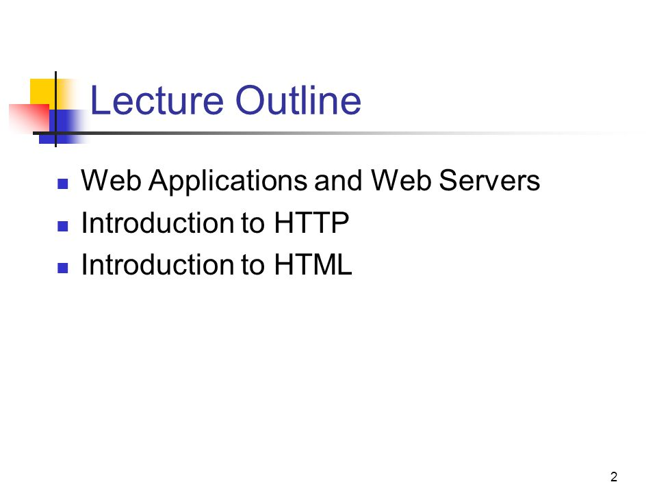 2 Lecture Outline Web Applications and Web Servers Introduction to HTTP Introduction to HTML