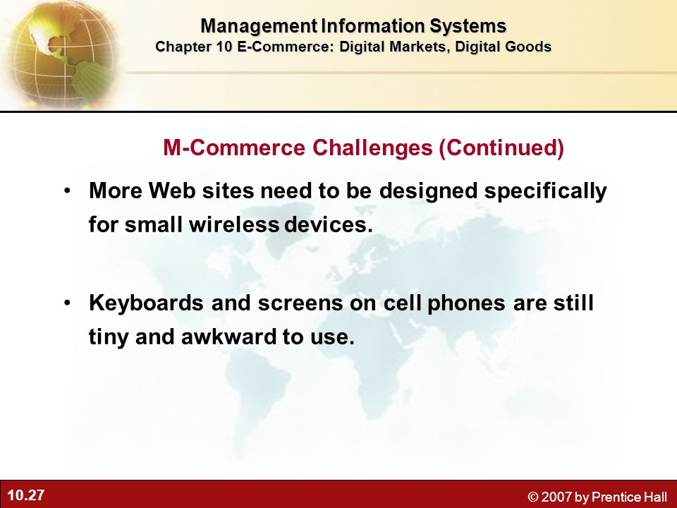 10.27 © 2007 by Prentice Hall More Web sites need to be designed specifically for small wireless devices.
