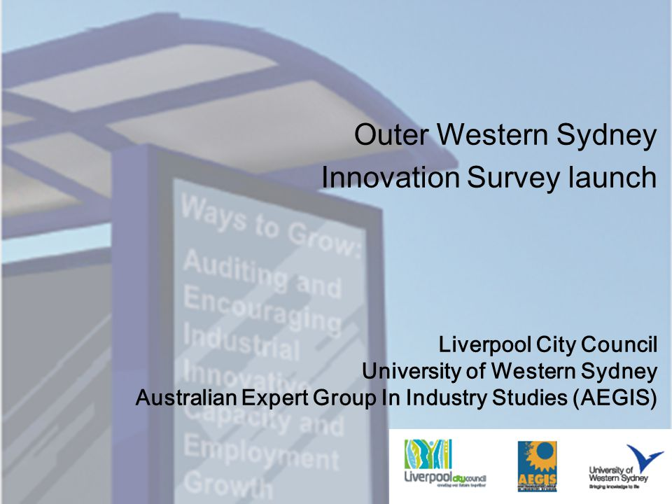 Liverpool City Council University of Western Sydney Australian Expert Group In Industry Studies (AEGIS) Outer Western Sydney Innovation Survey launch
