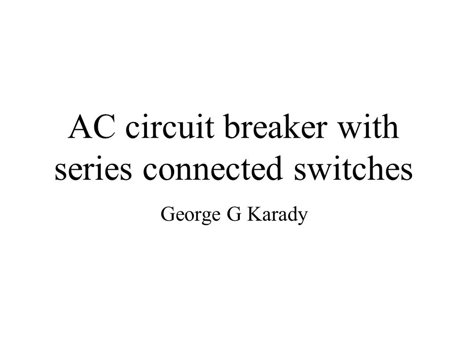AC circuit breaker with series connected switches George G Karady