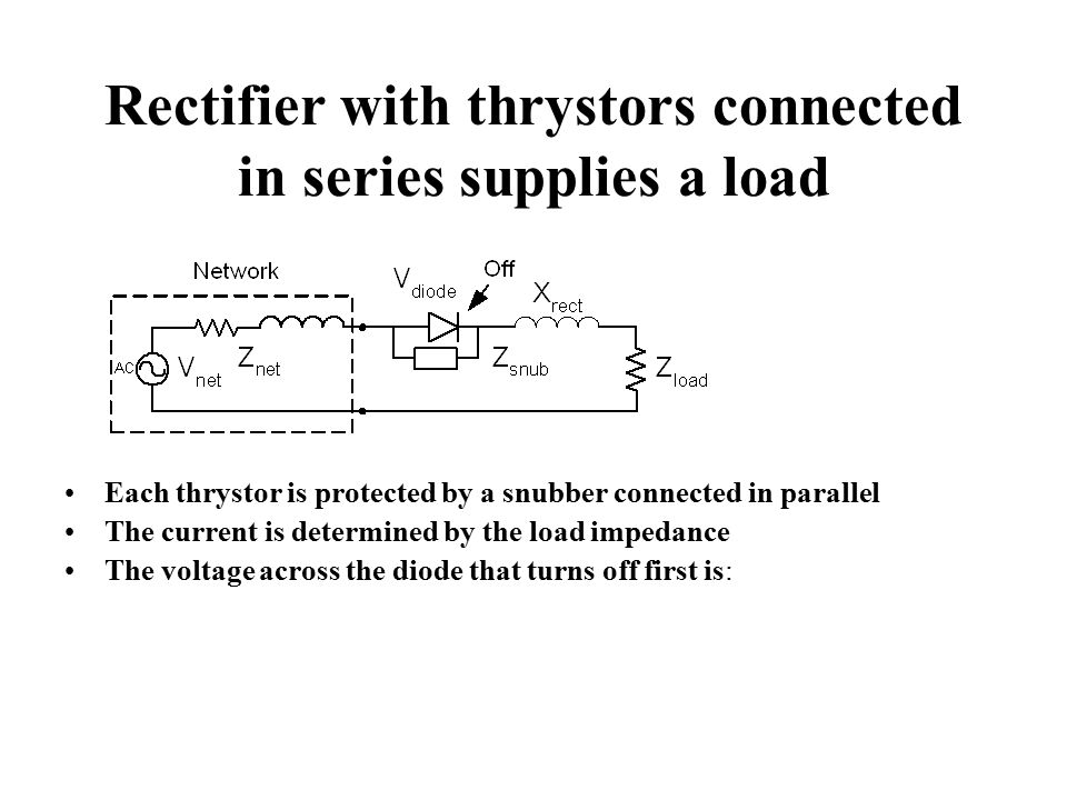 Rectifier with thrystors connected in series supplies a load Each thrystor is protected by a snubber connected in parallel The current is determined by the load impedance The voltage across the diode that turns off first is: