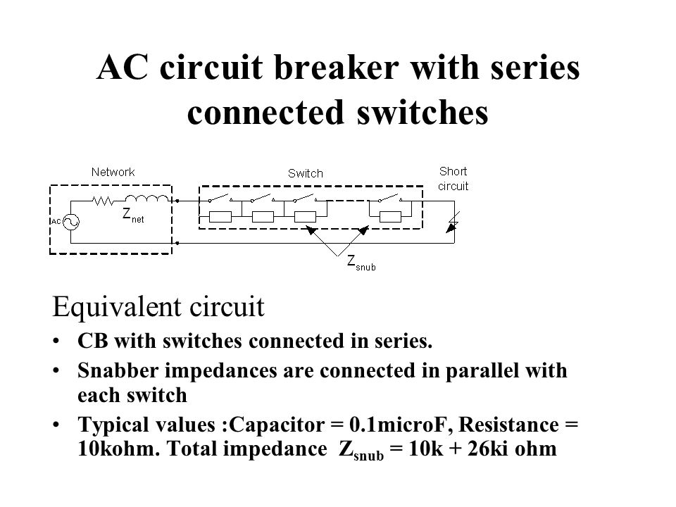 AC circuit breaker with series connected switches Equivalent circuit CB with switches connected in series.