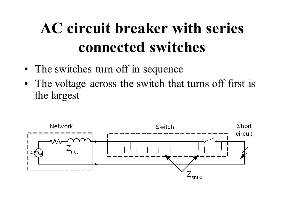 AC circuit breaker with series connected switches The switches turn off in sequence The voltage across the switch that turns off first is the largest