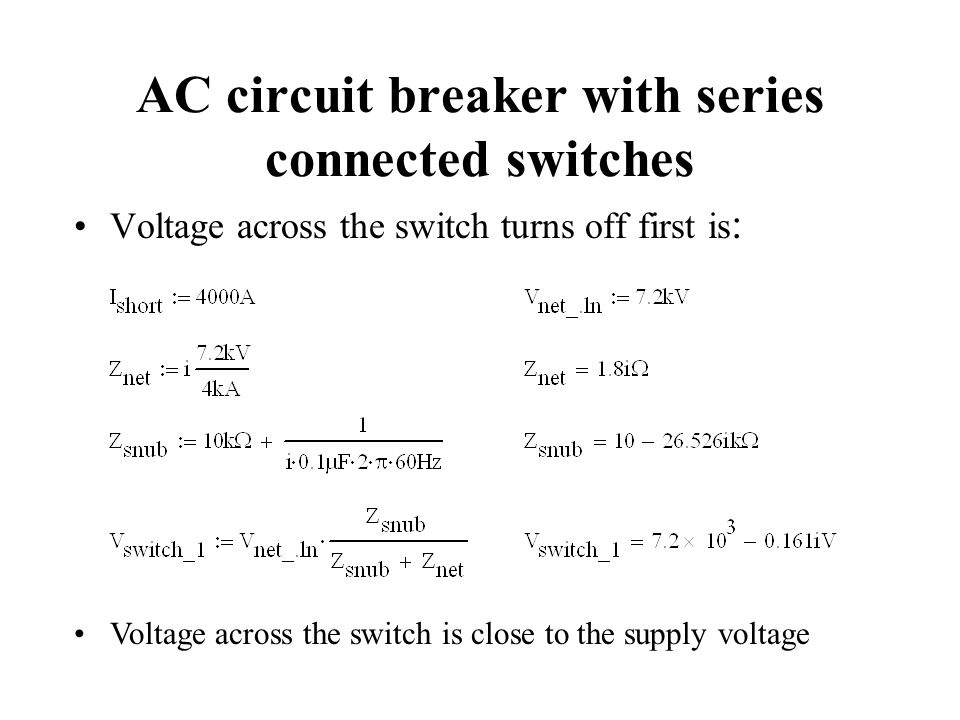 AC circuit breaker with series connected switches Voltage across the switch turns off first is : Voltage across the switch is close to the supply voltage