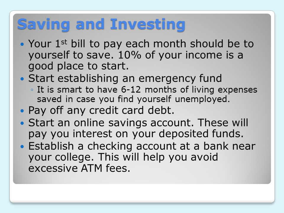 Saving and Investing Your 1 st bill to pay each month should be to yourself to save.