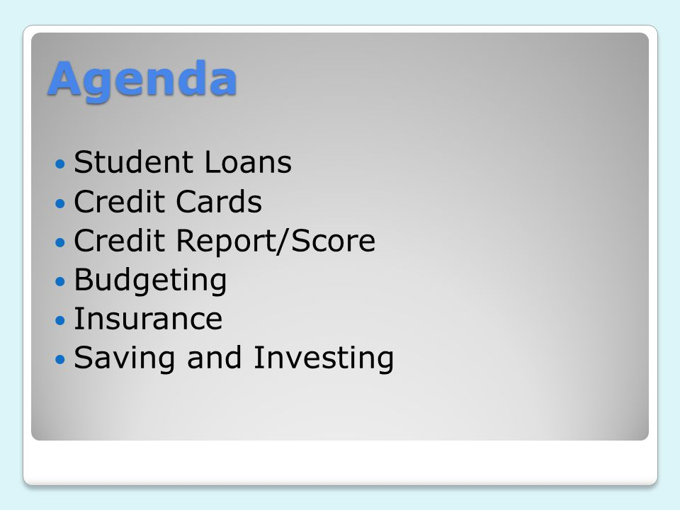 Agenda Student Loans Credit Cards Credit Report/Score Budgeting Insurance Saving and Investing