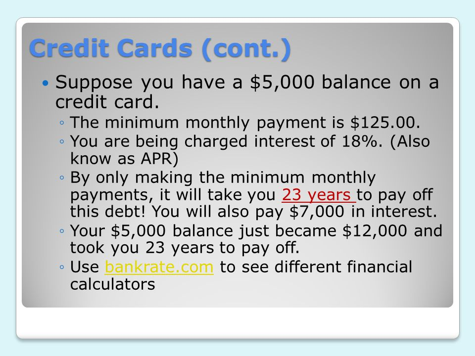 Credit Cards (cont.) Suppose you have a $5,000 balance on a credit card.
