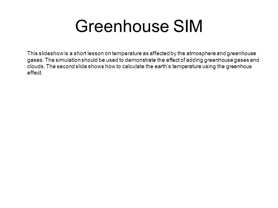Greenhouse SIM This slideshow is a short lesson on temperature as affected by the atmosphere and greenhouse gases.