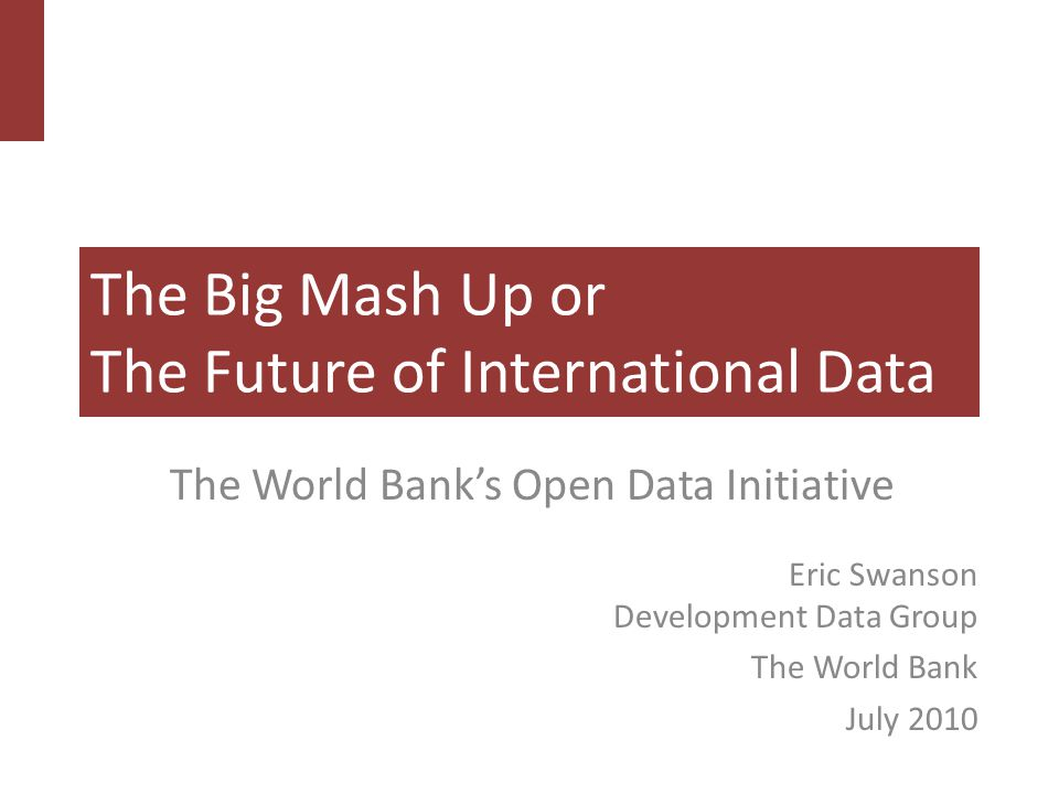 The Big Mash Up or The Future of International Data The World Bank's