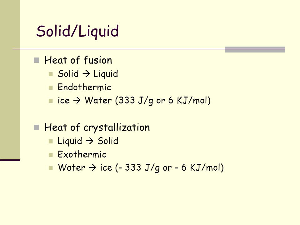Lecture 304 18 07 Solid Liquid Heat Of Fusion Solid Liquid Endothermic Ice Water 333 J G Or 6 Kj Mol Heat Of Crystallization Liquid Solid Exothermic Ppt Download