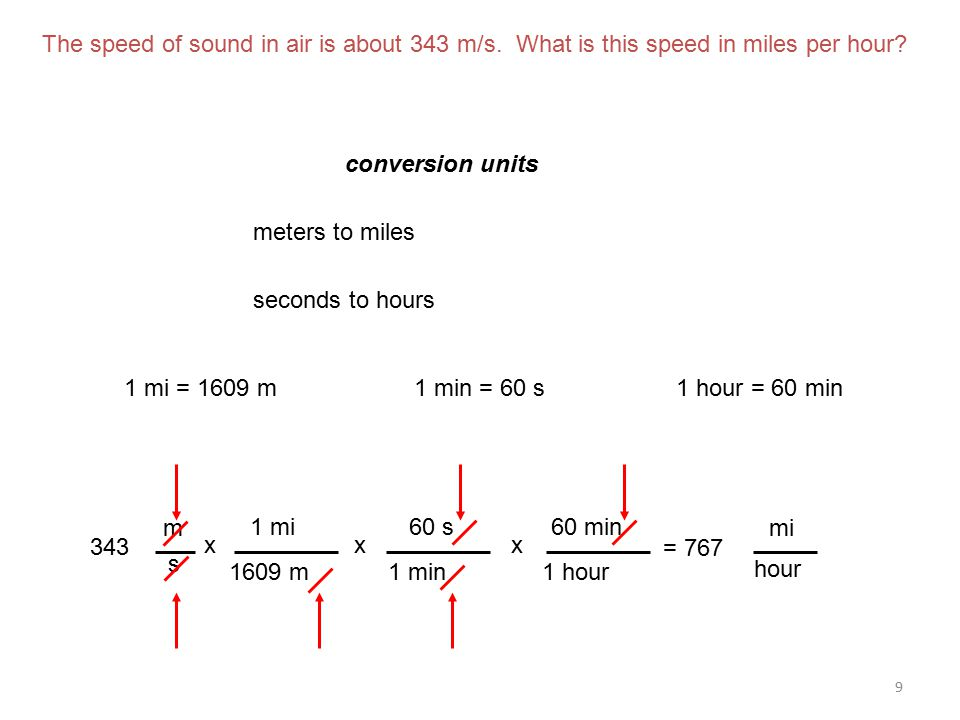 9 The speed of sound in air is about 343 m/s. What is this speed in miles per hour.