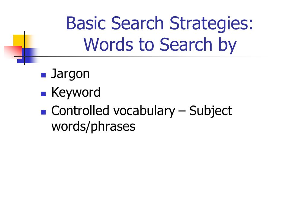 Basic Search Strategies: Sources Available Does your topic cover recent events or research.