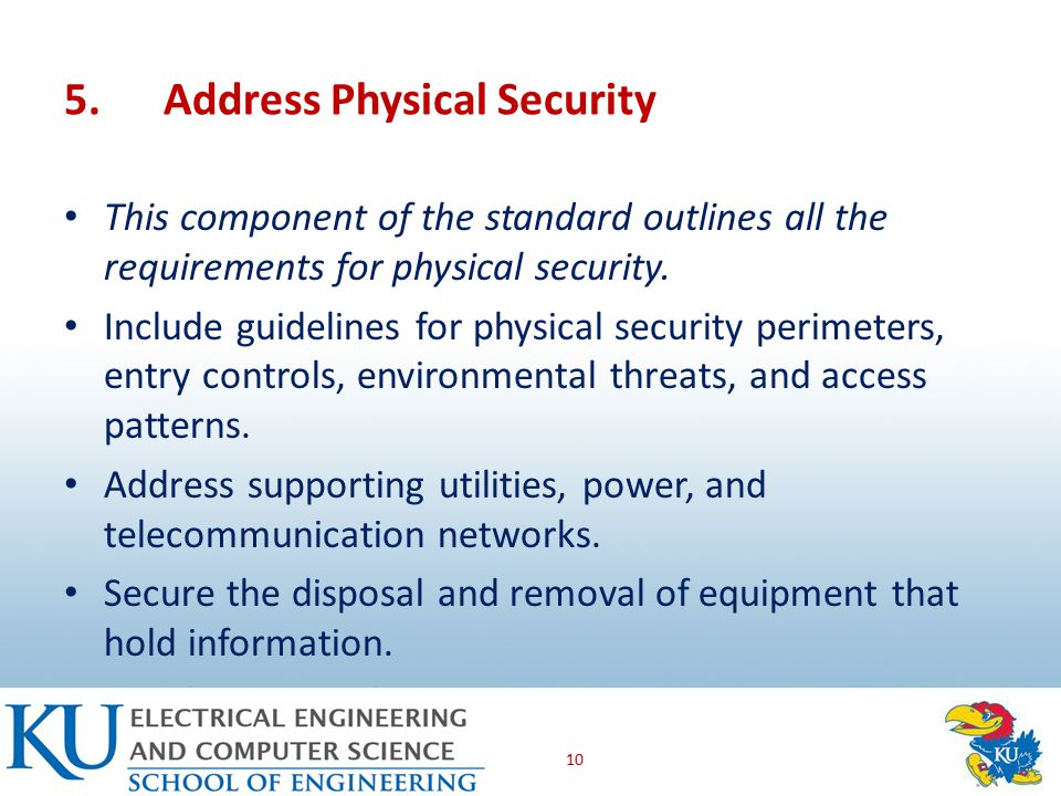 5.Address Physical Security This component of the standard outlines all the requirements for physical security.