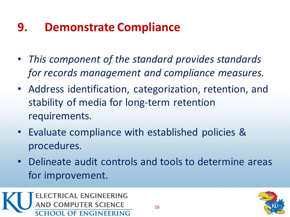 9.Demonstrate Compliance This component of the standard provides standards for records management and compliance measures.
