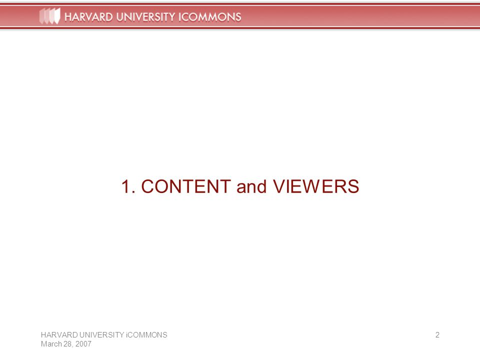 HARVARD UNIVERSITY iCOMMONS March 28, CONTENT and VIEWERS