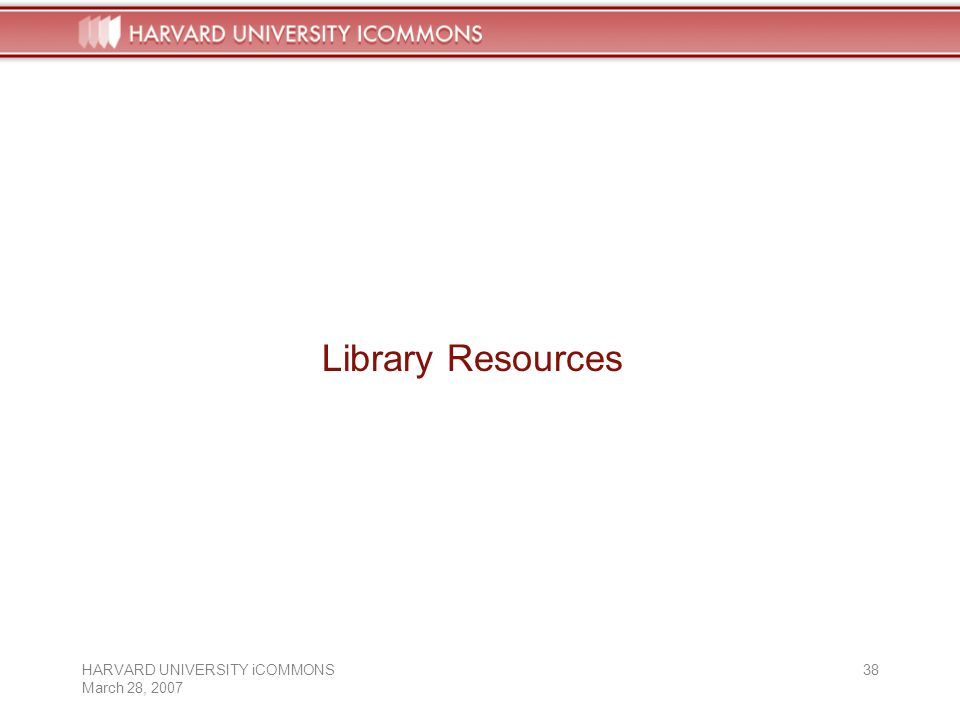 HARVARD UNIVERSITY iCOMMONS March 28, Library Resources