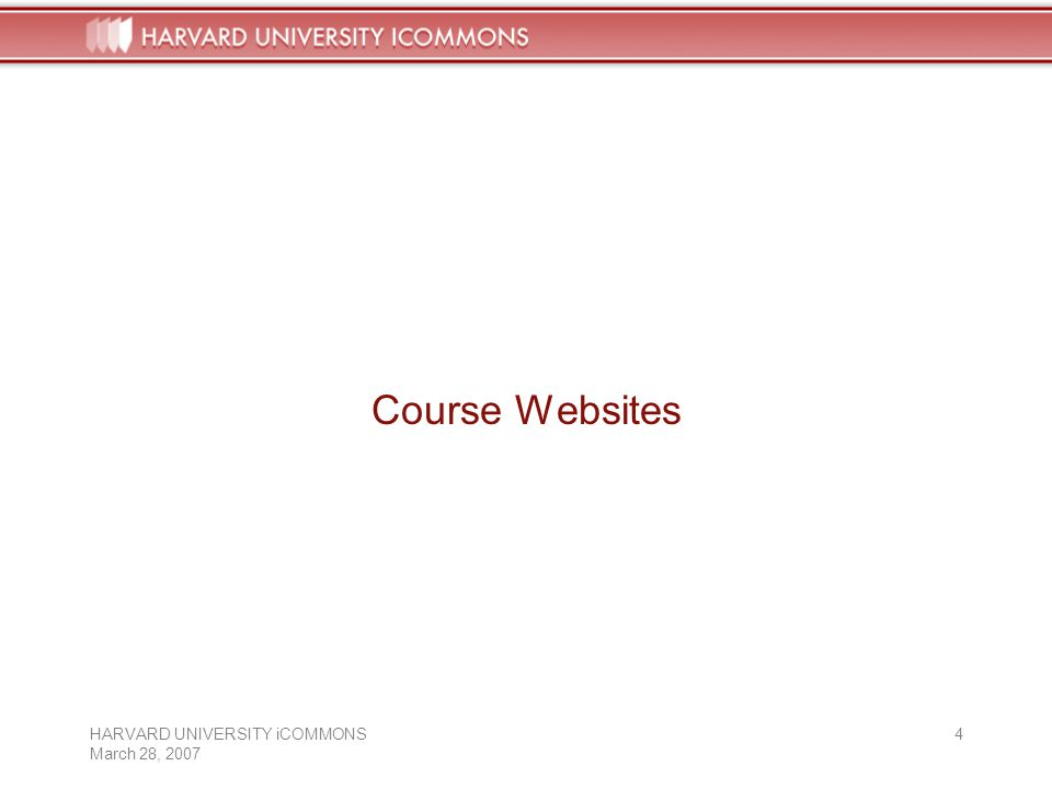 HARVARD UNIVERSITY iCOMMONS March 28, Course Websites
