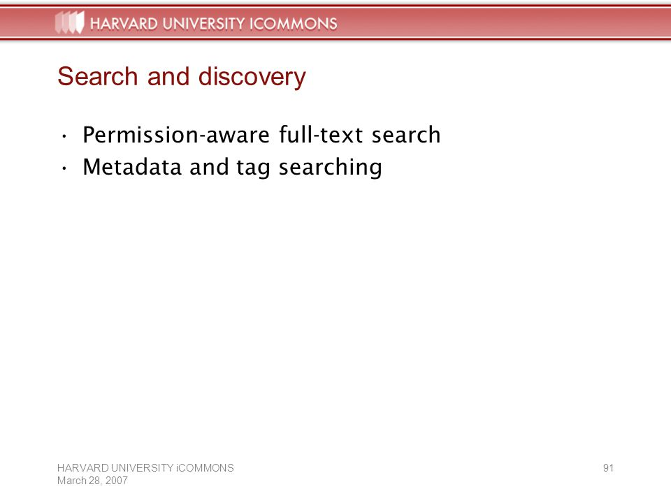 HARVARD UNIVERSITY iCOMMONS March 28, Search and discovery Permission-aware full-text search Metadata and tag searching