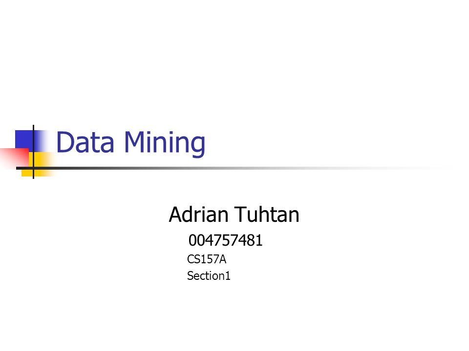 Data Mining Adrian Tuhtan CS157A Section1