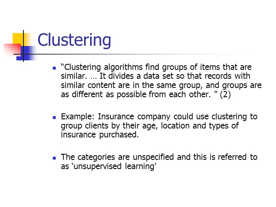 Clustering Clustering algorithms find groups of items that are similar.