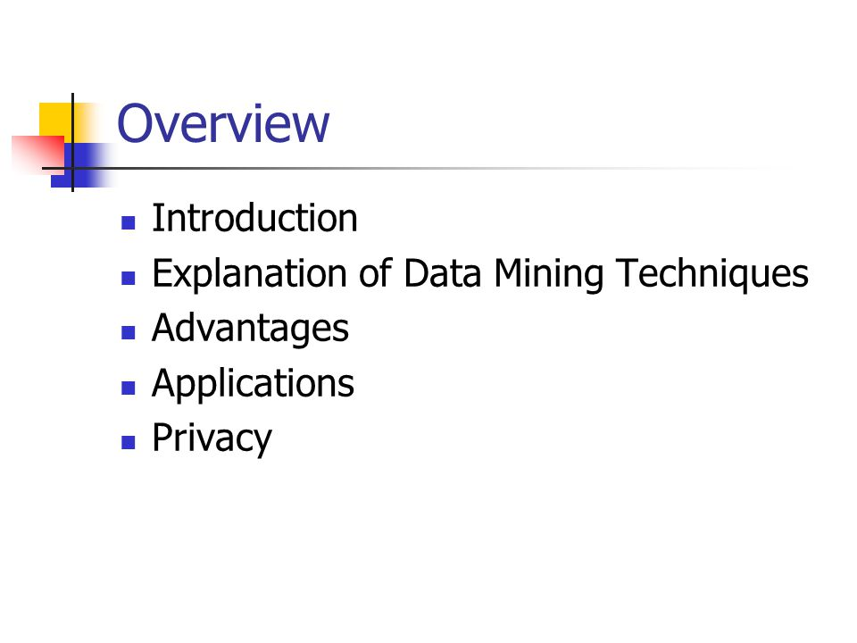 Overview Introduction Explanation of Data Mining Techniques Advantages Applications Privacy