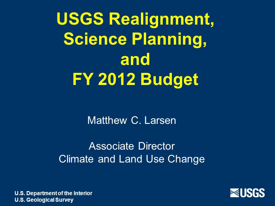 USGS Realignment, Science Planning, and FY 2012 Budget Matthew C.
