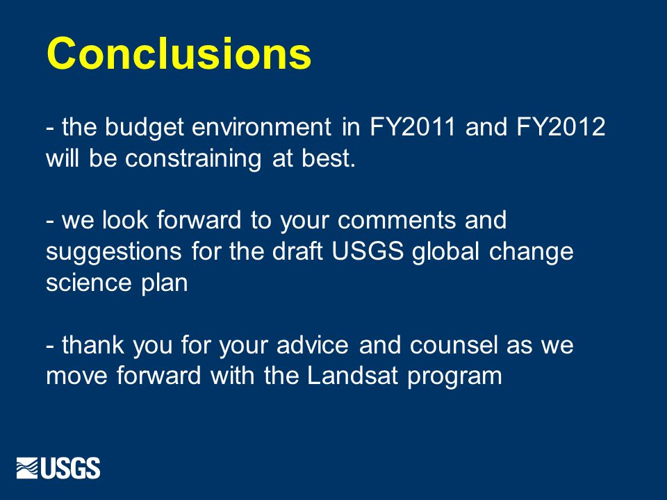 Conclusions - the budget environment in FY2011 and FY2012 will be constraining at best.