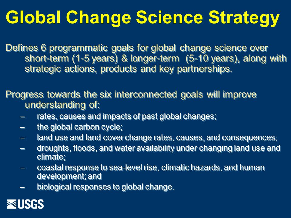 Defines 6 programmatic goals for global change science over short-term (1-5 years) & longer-term (5-10 years), along with strategic actions, products and key partnerships.