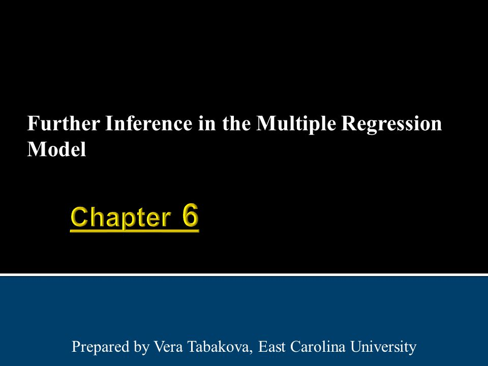 Further Inference in the Multiple Regression Model Prepared by Vera Tabakova, East Carolina University