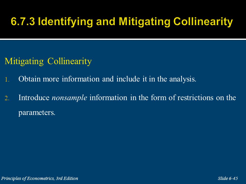 Mitigating Collinearity 1. Obtain more information and include it in the analysis.