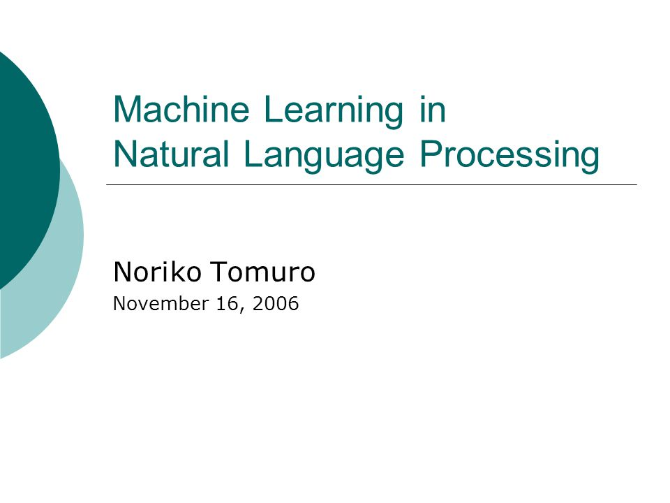 Machine Learning in Natural Language Processing Noriko Tomuro November 16, 2006