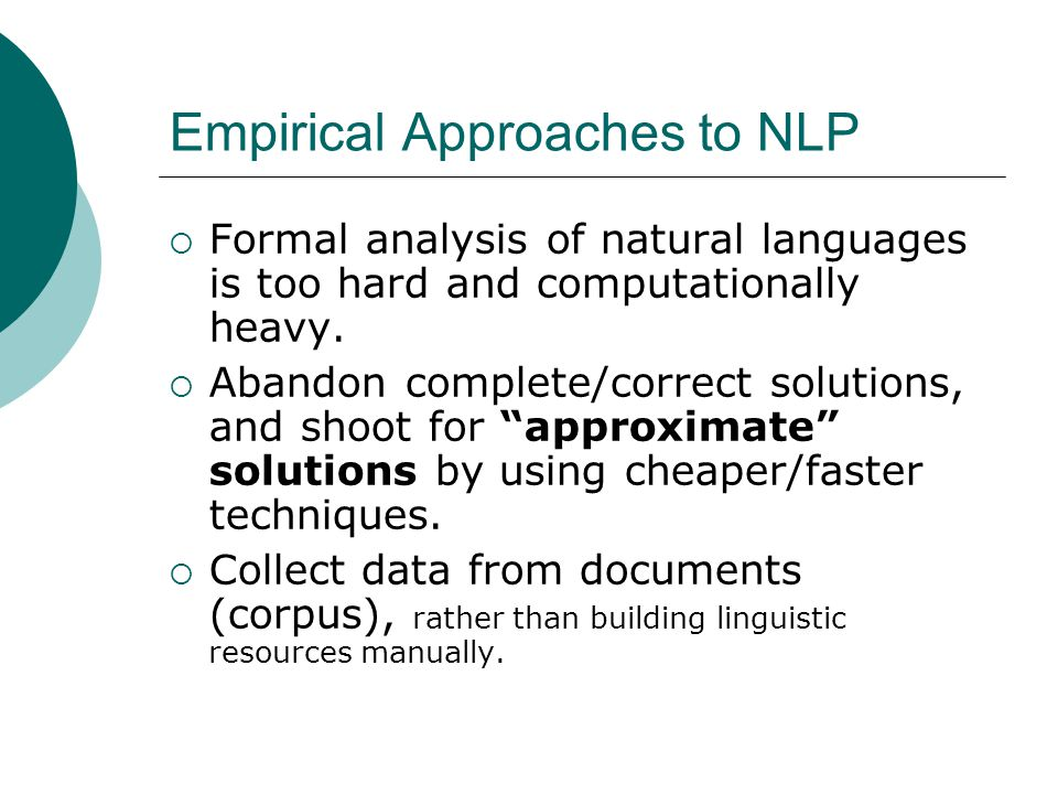 Empirical Approaches to NLP  Formal analysis of natural languages is too hard and computationally heavy.