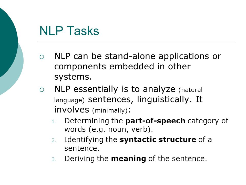NLP Tasks  NLP can be stand-alone applications or components embedded in other systems.