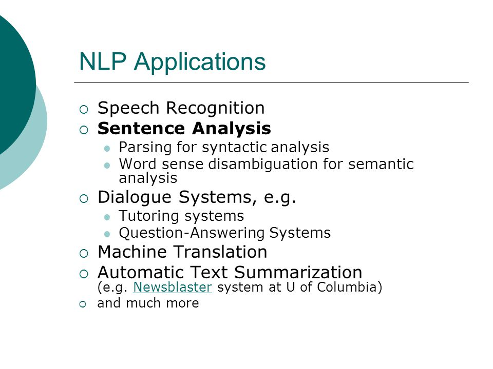 NLP Applications  Speech Recognition  Sentence Analysis Parsing for syntactic analysis Word sense disambiguation for semantic analysis  Dialogue Systems, e.g.