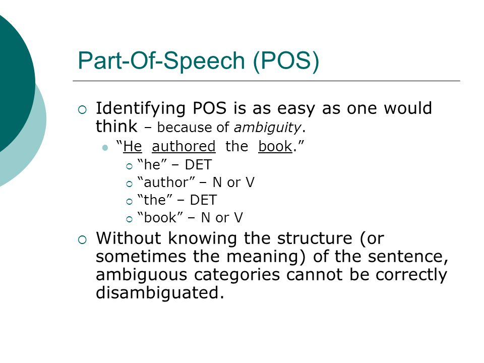 Part-Of-Speech (POS)  Identifying POS is as easy as one would think – because of ambiguity.