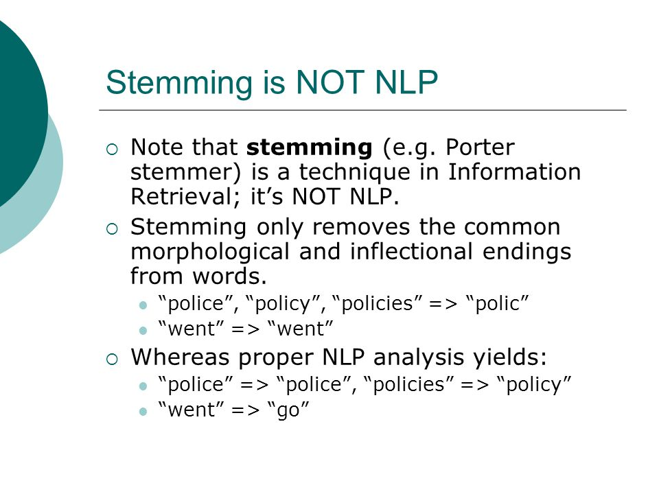 Stemming is NOT NLP  Note that stemming (e.g.
