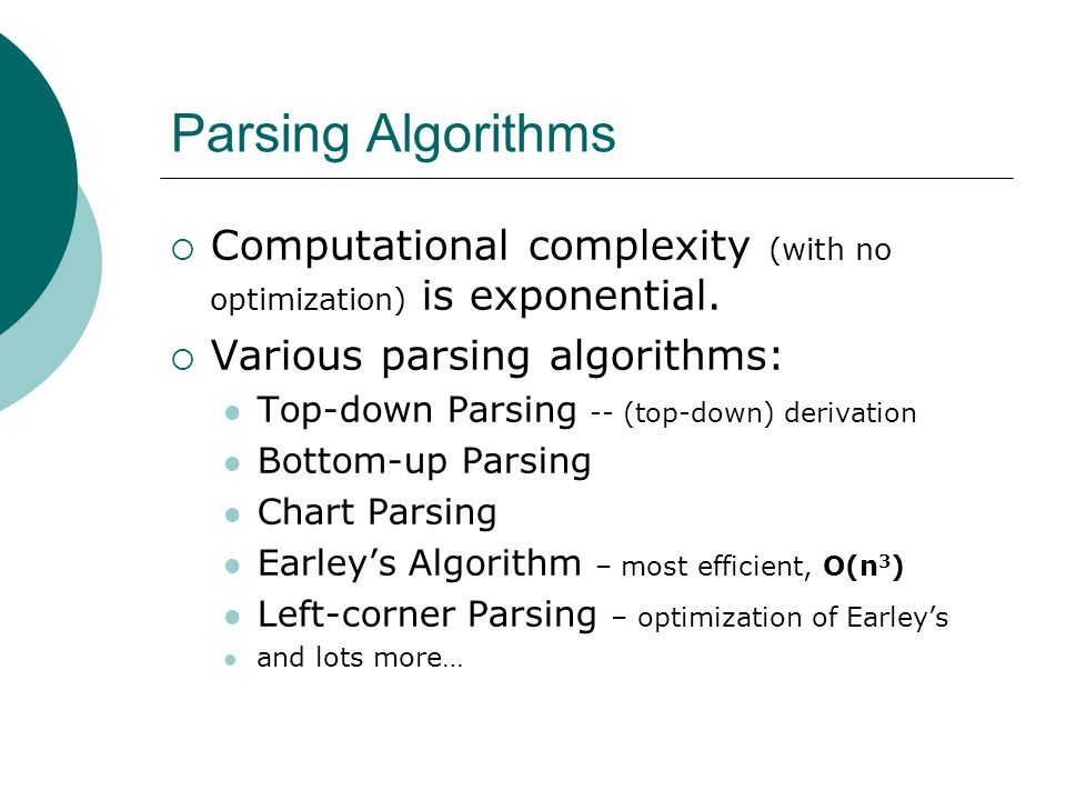 Parsing Algorithms  Computational complexity (with no optimization) is exponential.