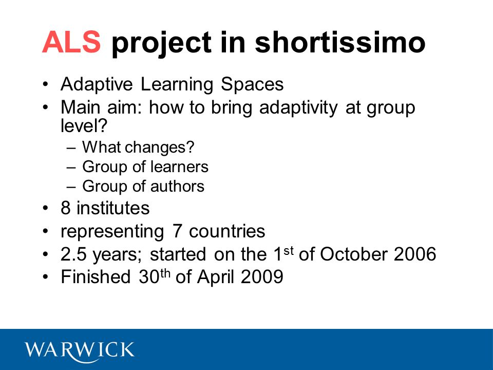 ALS project in shortissimo Adaptive Learning Spaces Main aim: how to bring adaptivity at group level.