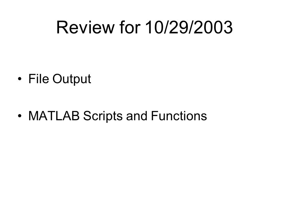 Review for 10/29/2003 File Output MATLAB Scripts and Functions