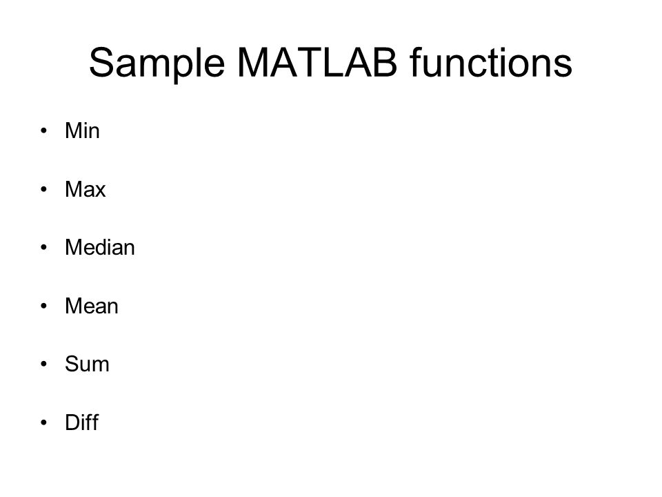 Sample MATLAB functions Min Max Median Mean Sum Diff