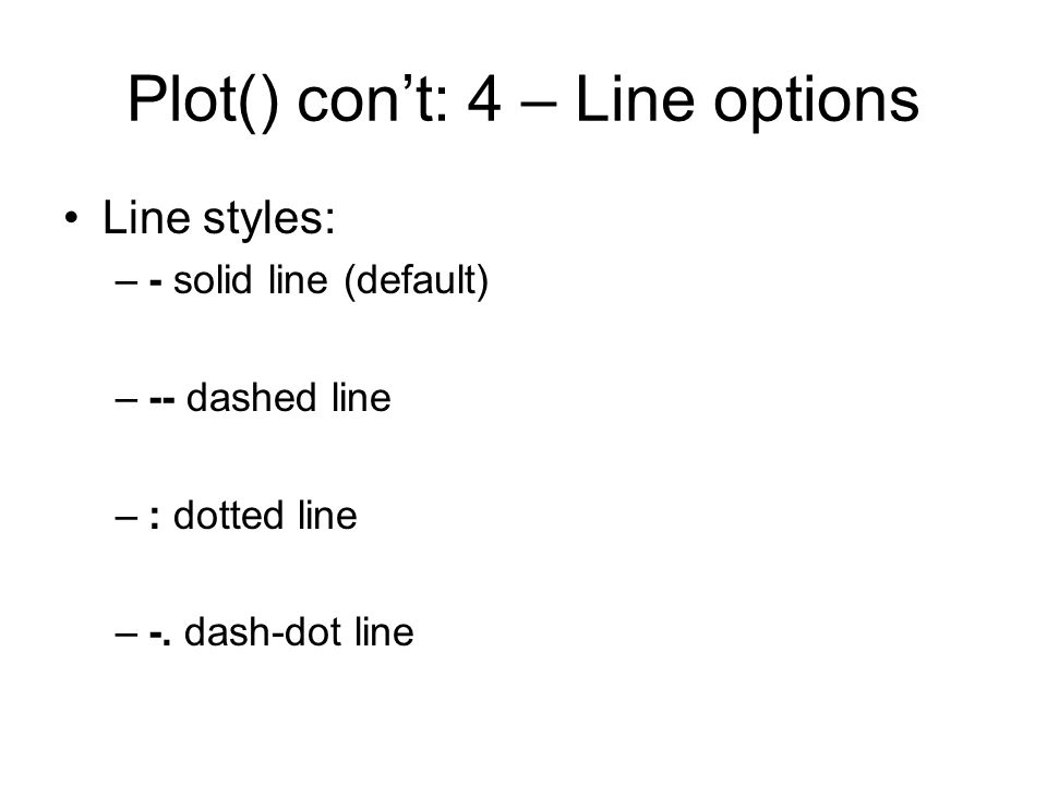 Plot() con't: 4 – Line options Line styles: –- solid line (default) –-- dashed line –: dotted line –-.
